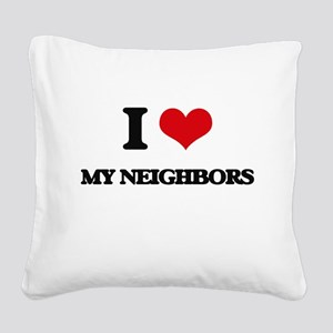 I Love My Neighbors Square Canvas Pillow
