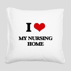 I Love My Nursing Home Square Canvas Pillow