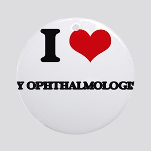 I Love My Ophthalmologist Ornament (Round)