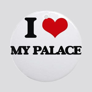 I Love My Palace Ornament (Round)