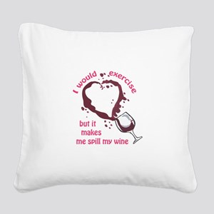 EXERCISE AND SPILLED WINE Square Canvas Pillow