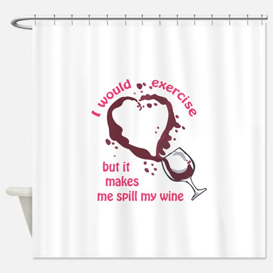 EXERCISE AND SPILLED WINE Shower Curtain