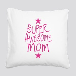 Super Awesome Mom Square Canvas Pillow