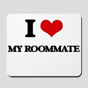 I Love My Roommate Mousepad