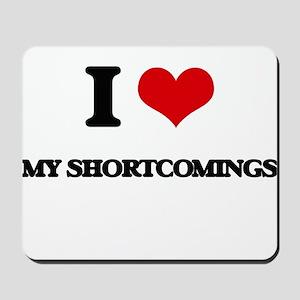 I Love My Shortcomings Mousepad