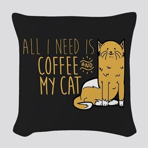All I Need Is Coffee And My Ca Woven Throw Pillow