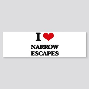 I Love Narrow Escapes Bumper Sticker
