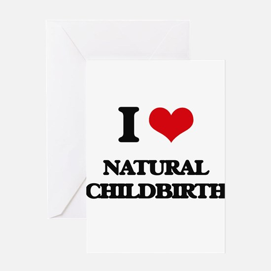 I Love Natural Childbirth Greeting Cards