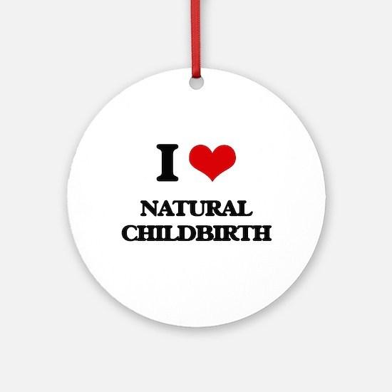 I Love Natural Childbirth Ornament (Round)