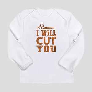 I Will Cut You Long Sleeve T-Shirt