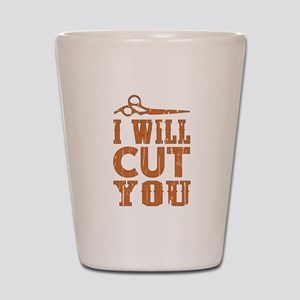I Will Cut You Shot Glass