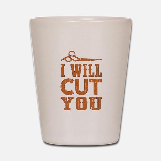 I Will Cut You Shot Glass