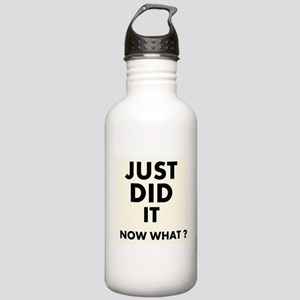 Just DID it, Now What? Water Bottle