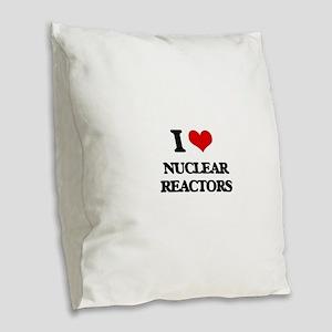 I Love Nuclear Reactors Burlap Throw Pillow
