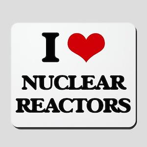 I Love Nuclear Reactors Mousepad