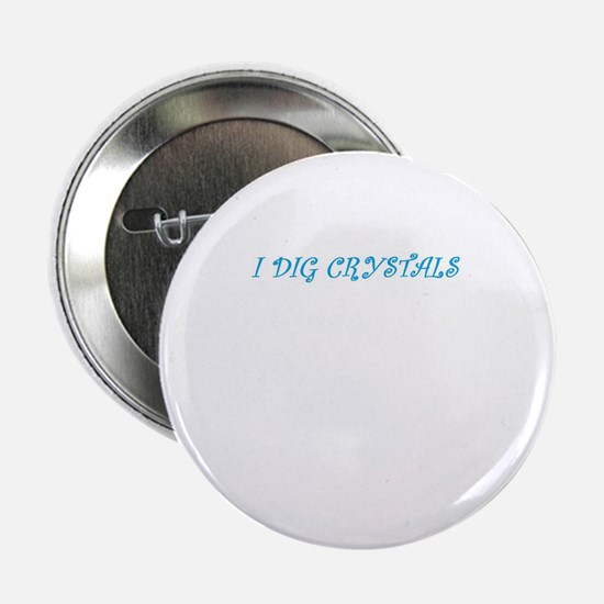 """I Dig Crystals 2.25"""" Button"""