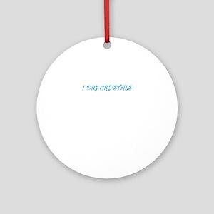 I Dig Crystals Ornament (Round)