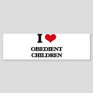 I Love Obedient Children Bumper Sticker