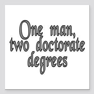 """One man, two doctorate - Square Car Magnet 3"""" x 3"""""""