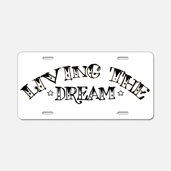 Living The Dream Car Aluminum License Plate