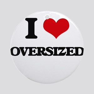 I Love Oversized Ornament (Round)