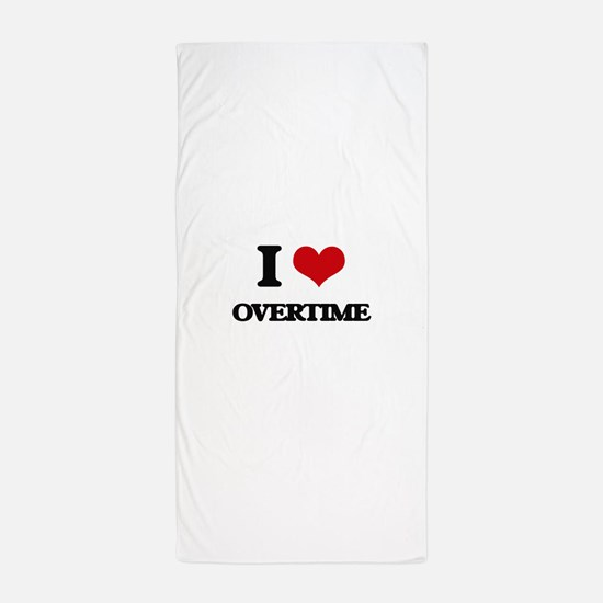 I Love Overtime Beach Towel