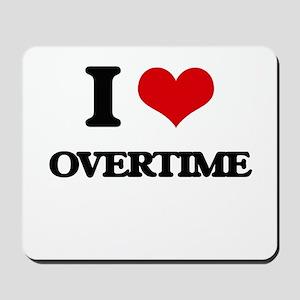 I Love Overtime Mousepad