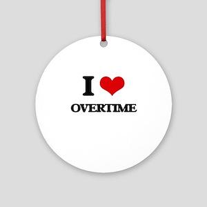I Love Overtime Ornament (Round)
