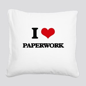 I Love Paperwork Square Canvas Pillow