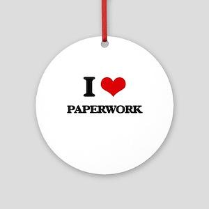 I Love Paperwork Ornament (Round)