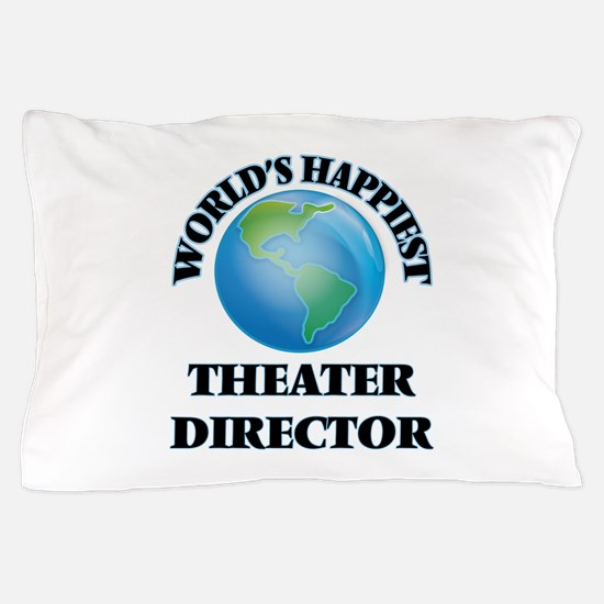 World's Happiest Theater Director Pillow Case