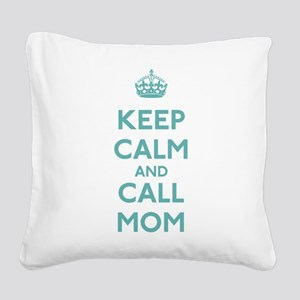 Keep Calm and Call Mom Square Canvas Pillow