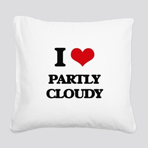 I love Partly Cloudy Square Canvas Pillow