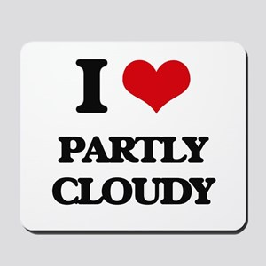I love Partly Cloudy Mousepad