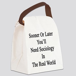 Sooner Or Later You'll Need Socio Canvas Lunch Bag
