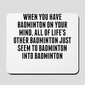Badminton On Your Mind Mousepad