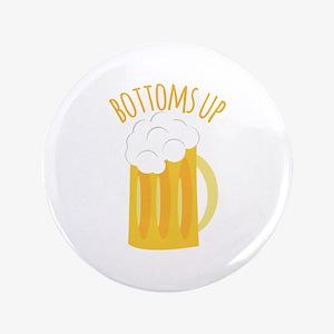 "Bottoms Up 3.5"" Button"