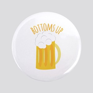 "Bottoms Up 3.5"" Button"