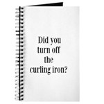 Did you turn off the curling iron? Journal