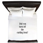 Did you turn off the curling iron? King Duvet
