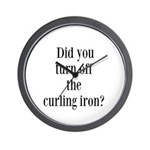 Did you turn off the curling iron? Wall Clock