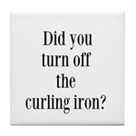 Did you turn off the curling iron? Tile Coaster