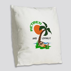 RETIRED AND LOVING IT Burlap Throw Pillow