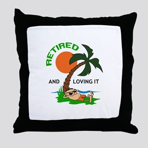 RETIRED AND LOVING IT Throw Pillow
