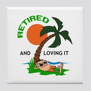 RETIRED AND LOVING IT Tile Coaster
