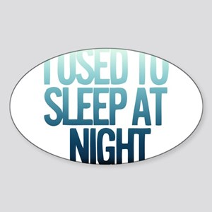 I used to Sleep at night Sticker