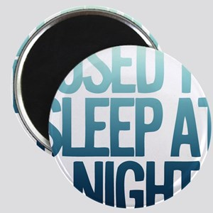 I used to Sleep at night Magnets