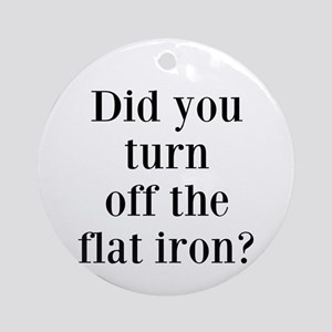 Did you turn off the flat iron? Ornament (Round)