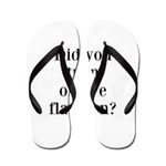 Did you turn off the flat iron? Flip Flops