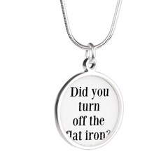 Did you turn off the flat iron? Necklaces